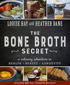 The Bone Broth Secret by Louise Hay and Heather Dane